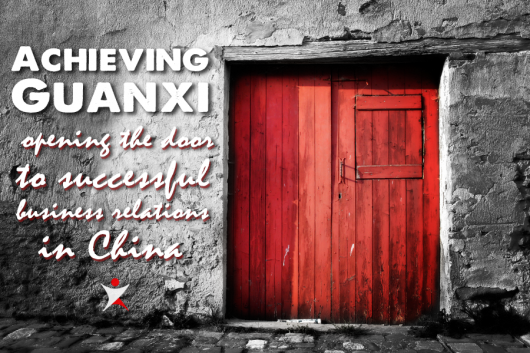 Achieving Guanxi: 5 Tips to Help You Succeed in Chinese Business